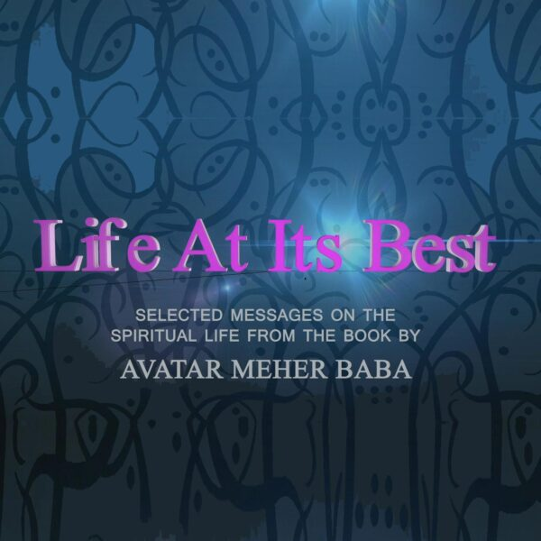 Life At Its Best by Meher Baba